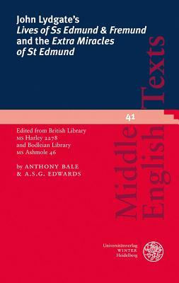 John Lydgate's 'Lives of SS Edmund & Fremund' and the 'Extra Miracles of St Edmund': Edited from British Library MS Harley 2278 and Bodleian Library MS Ashmole 46