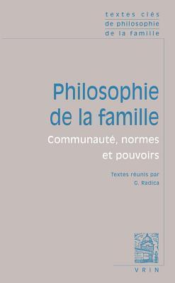 Textes Cles de Philosophie de La Famille: Communaute, Normes Et Pouvoirs