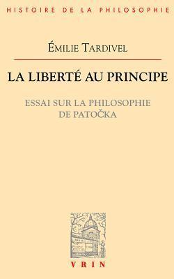 La Liberte Au Principe: Essai Sur La Philosophie de Patocka