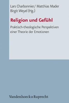 Religion Und Gefuhl: Praktisch-Theologische Perspektiven Einer Theorie Der Emotionen