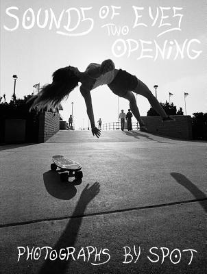 Sounds of Two Eyes Opening: Southern Cali Punk/Surf/Skate Culture, 1966-83 por Spot, Johan Kugelberg, Ryan Richardson