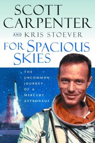 For Spacious Skies: The Uncommon Journey of a Mercury Astronaut