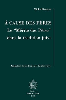 A Cause Des Peres: Le Merite Des Peres Dans La Tradition Juive par Michel Remaud