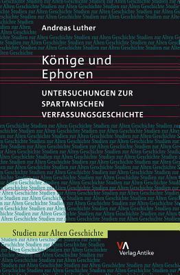 Konige Und Ephoren: Untersuchungen Zur Spartanischen Verfassungsgeschichte
