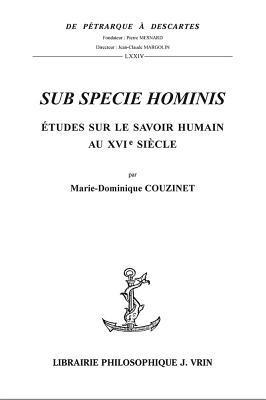 Sub Specie Hominis: Etudes Sur Le Savoir Humain Au Xvie Siecle