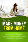 Make Money From Home - How To Make Money From Home And Head Yourself To Financial Freedom
