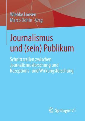 Journalismus Und (Sein) Publikum: Schnittstellen Zwischen Journalismusforschung Und Rezeptions- Und Wirkungsforschung