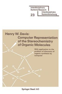 Computer Representation of the Stereochemistry of Organic Molecules: With Application to the Problem of Discovery of Organic Synthesis by Computer