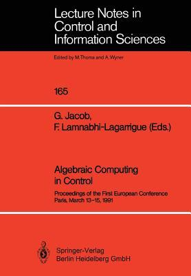 Algebraic Computing in Control: Proceedings of the First European Conference Paris, March 13 15, 1991