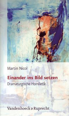 Einander Ins Bild Setzen: Dramaturgische Homiletik