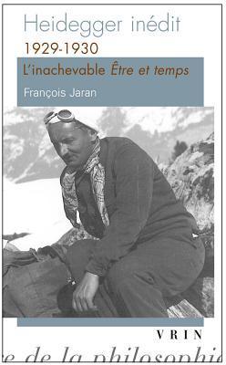 Heidegger Inedit: 1929-1930 L'Inachevable Etre Et Temps
