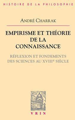 Empirisme Et Theorie de La Connaissance: Reflexion Et Fondement Des Sciences Au XVIIIe Siecle