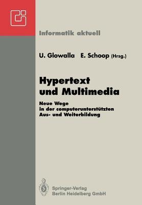 Hypertext Und Multimedia: Neue Wege in Der Computerunterstutzten Aus- Und Weiterbildung GI-Symposium Schloss Rauischholzhausen Tagungsstatte Der Universitat Giessen 28.-30.4.1992