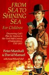 From Sea to Shining Sea for Children: Discovering God's Plan for America in Her First Half-Century of Independence, 1787-1837