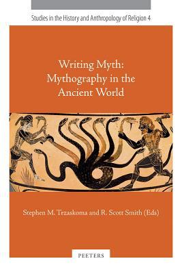 Writing Myth: Mythography in the Ancient World
