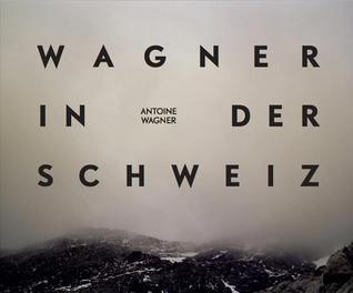 Antoine Wagner: Wagner in Der Schweiz