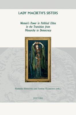 Lady Macbeth's Sisters: Women's Power in Political Elites in the Transition from Monarchy to Democracy