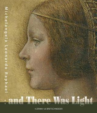 And There Was Light Michelangelo, Leonardo, Raphael: The Masters of the Renaissance, Seen in a New Light. 20 March - 15 August 2010, Eriksbergshallen Goeteborg
