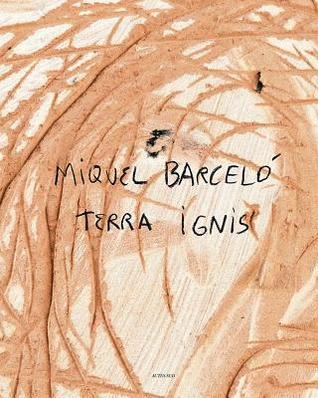 Miquel Barcelo: Terra Ignis par Miquel Barceló
