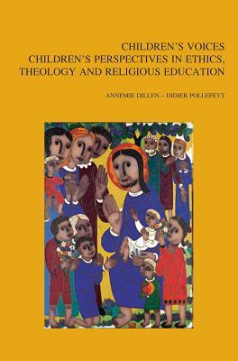 Children's Voices: Children's Perspectives in Ethics, Theology and Religious Education