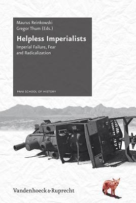 Helpless Imperialists: Imperial Failure, Fear and Radicalization