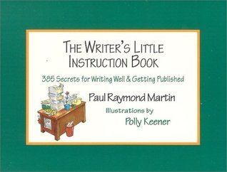 The Writer's Little Instruction Book: 385 Secrets for Writing Well & Getting Published