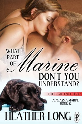 What Part of Marine Dont You Understand?(Always a Marine 12)