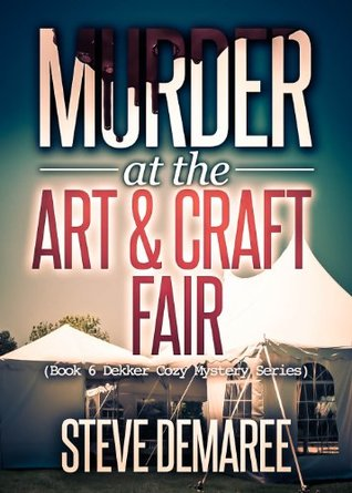 Murder at the Art & Craft Fair (Lt. Dekker Mystery #6)