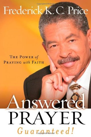Answered Prayer… Guaranteed!: The Power of Praying with Faith