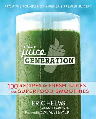 The Juice Generation: Fresh Juices, Green Drinks, and Superfood Smoothies for a Brighter, Lighter, and More Energized Life