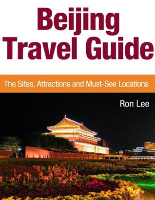Beijing Travel Guide: The Sites, Attractions and Must-See Locations