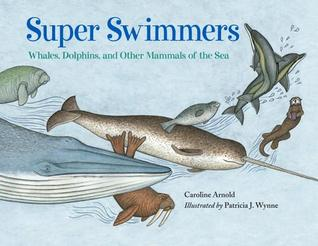 Super Swimmers: Whales, Dolphins, and Other Mammals of the Sea