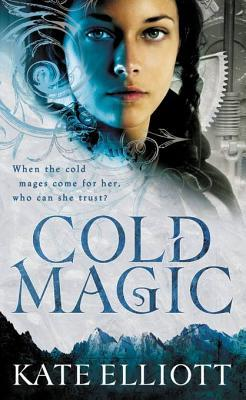 Cold Magic by Kate Elliott