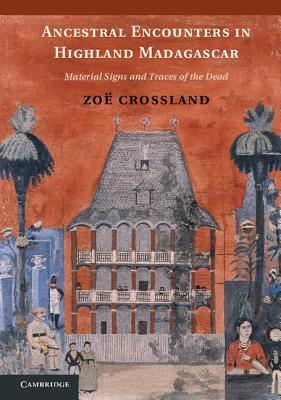 Ancestral Encounters in Highland Madagascar: Material Signs and Traces of the Dead