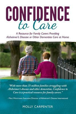 Confidence to Care [U.K. Edition]: A Resource for Family Caregivers Providing Alzheimer's Disease or Other Dementias Care at Home