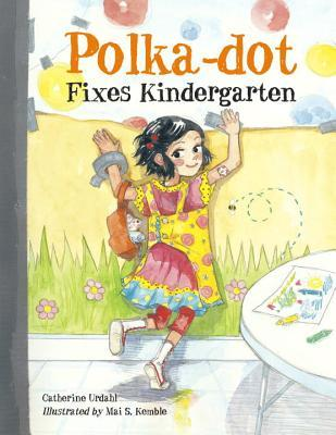 Polka-Dot Fixes Kindergarten by Catherine Urdahl