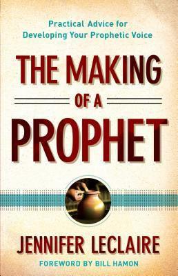 The Making of a Prophet: Practical Advice for Developing Your Prophetic Voice