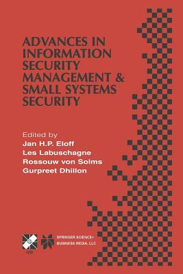 Advances in Information Security Management & Small Systems Security: Ifip Tc11 Wg11.1/Wg11.2 Eighth Annual Working Conference on Information Security Management & Small Systems Security September 27-28, 2001, Las Vegas, Nevada, USA