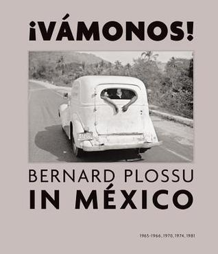 Bernard Plossu in Mexico: Vamonos!: 1965-1966, 1970, 1974, 1981 por Salvador Albiñana, Juan García de Oteyza, Bernard Plossu