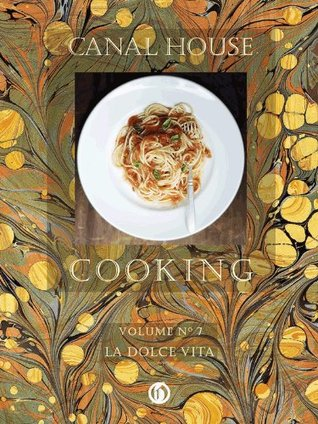 Canal house cooking volume n° 7: la dolce vita by Christopher Hirsheimer