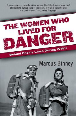 The Women Who Lived for Danger: Behind Enemy Lines During WWII