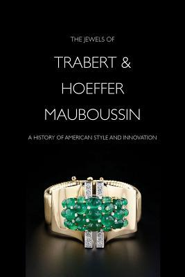 The Jewels of Trabert & Hoeffer-Mauboussin: A History of American Style and Innovation
