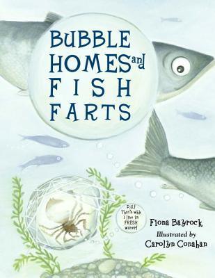 Bubble Homes & Fish Farts by Fiona Bayrock