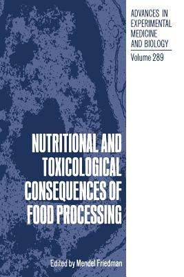 Advances in Experimental Medicine and Biology Volume Nutritional and Toxicological Consequences of Food Processing