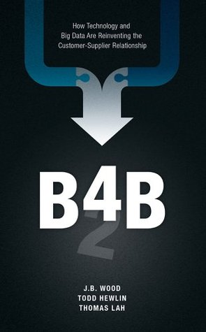 B4B: How Technology and Big Data Are Reinventing the Customer-Supplier Relationship