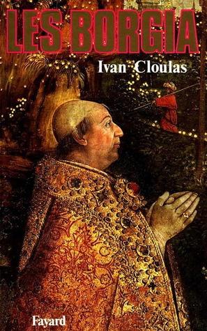 THE BORGIAS IVAN CLOULAS PDF DOWNLOAD
