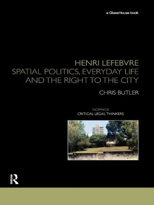 Henri Lefebvre: Spatial Politics, Everyday Life and the Right to the City (Nomikoi Critical Legal Thinkers)