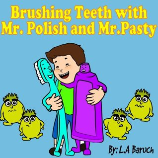 Children's Book: Brushing Teeth with Mr.Polish and Mr.Pasty: A Story of Marvin Who Didn't Like to Brush his Teeth (The Healthy Childrens Books Collections)