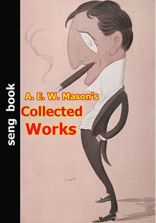 A. E. W. Mason's Collected Works