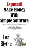 Exposed! Make Money With Simple Software: The secret formula of how I work from home, make money fast using internet marketing and develop passive income for life. (Make Money From Home)